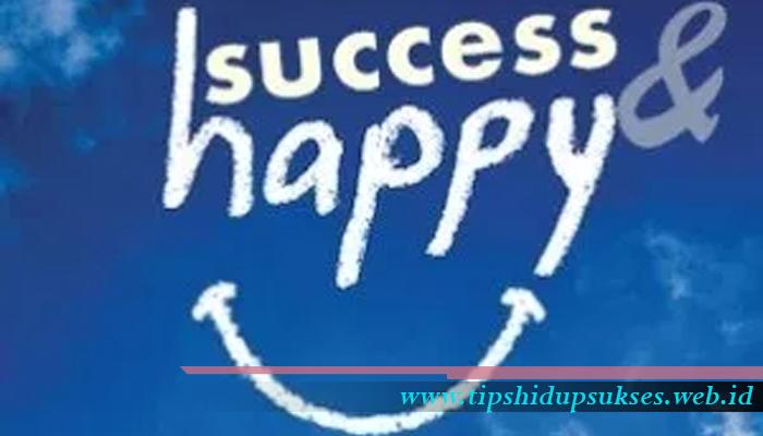 Menjadi Sukses Dengan Bahagia