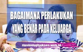 Bagaimana Bertindak kepada Keluarga