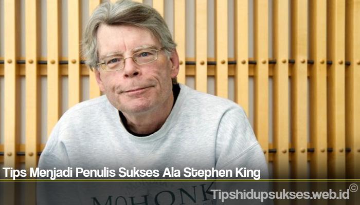 Tips Menjadi Penulis Sukses Ala Stephen King