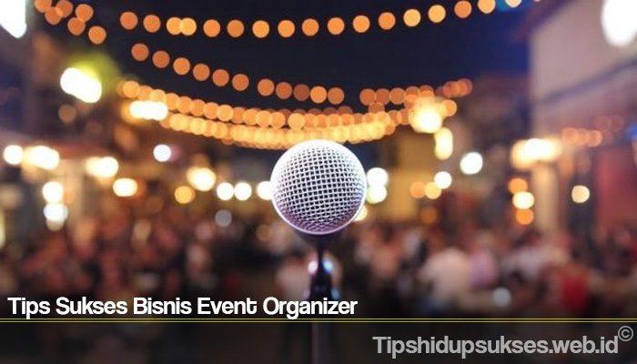 Tips Sukses Bisnis Event Organizer
