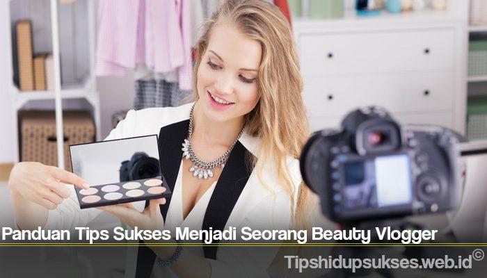 Panduan Tips Sukses Menjadi Seorang Beauty Vlogger