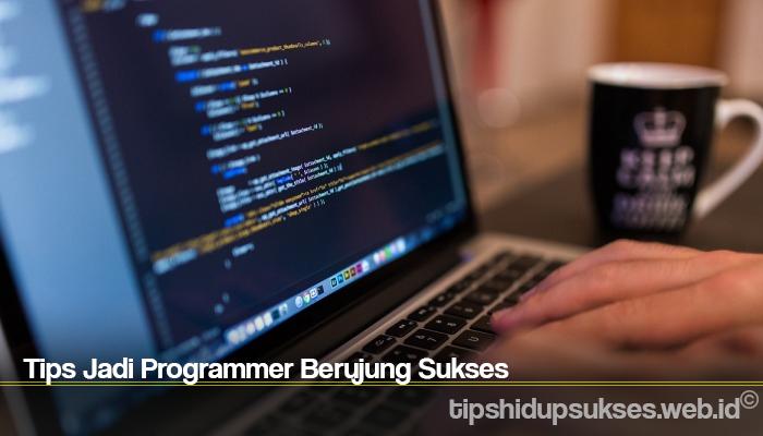 Tips Jadi Programmer Berujung Sukses
