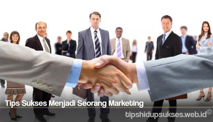 Tips Sukses Menjadi Seorang Marketing