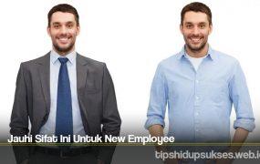 Jauhi Sifat Ini Untuk New Employee