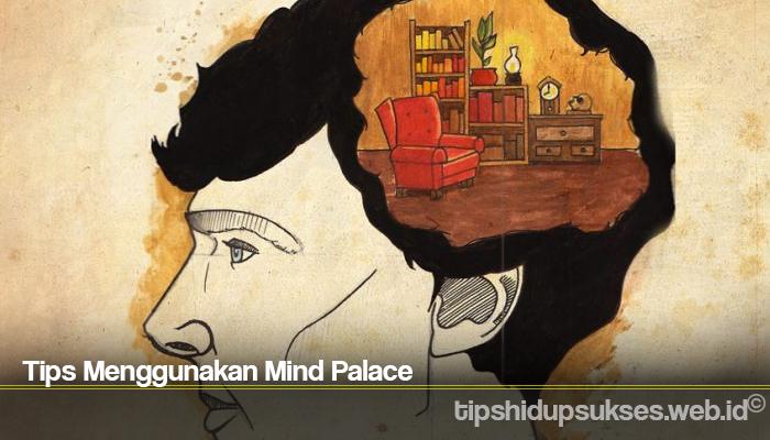 Tips Menggunakan Mind Palace