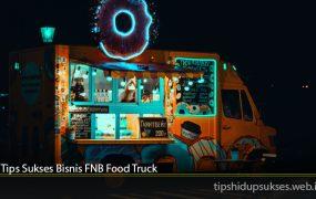 Tips Sukses Bisnis FNB Food Truck