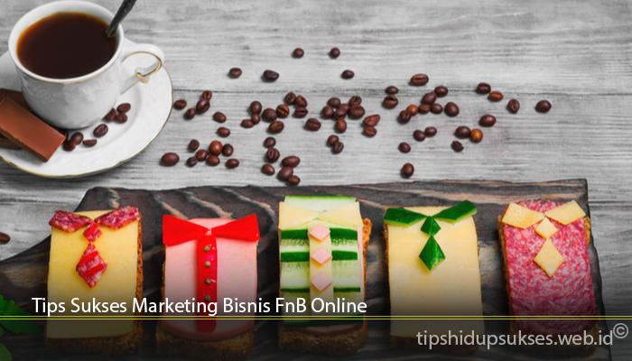 Tips Sukses Marketing Bisnis FnB Online
