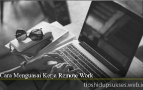 Cara Menguasai Kerja Remote Work