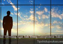 Manfaat Traveling Agar Jadi Young Entrepreneur Sukses