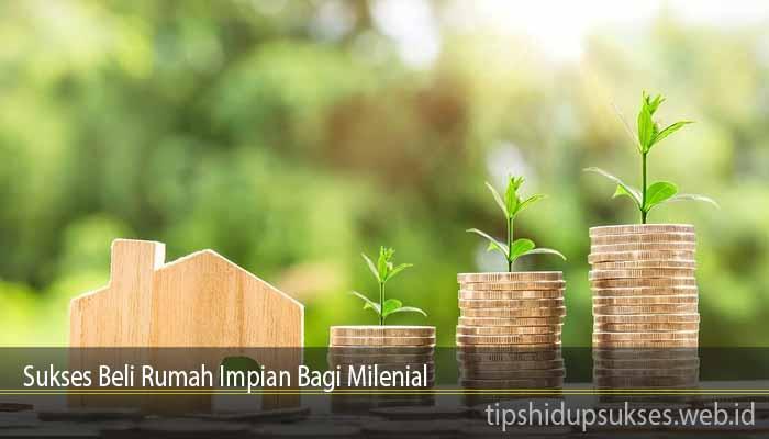 Sukses Beli Rumah Impian Bagi Milenial